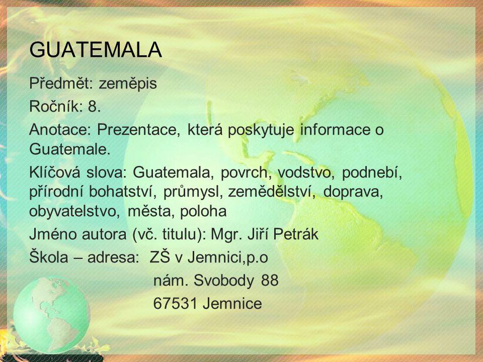 GUATEMALA Předmět: zeměpis Ročník: 8.Anotace: Prezentace, která poskytuje informace o Guatemale.