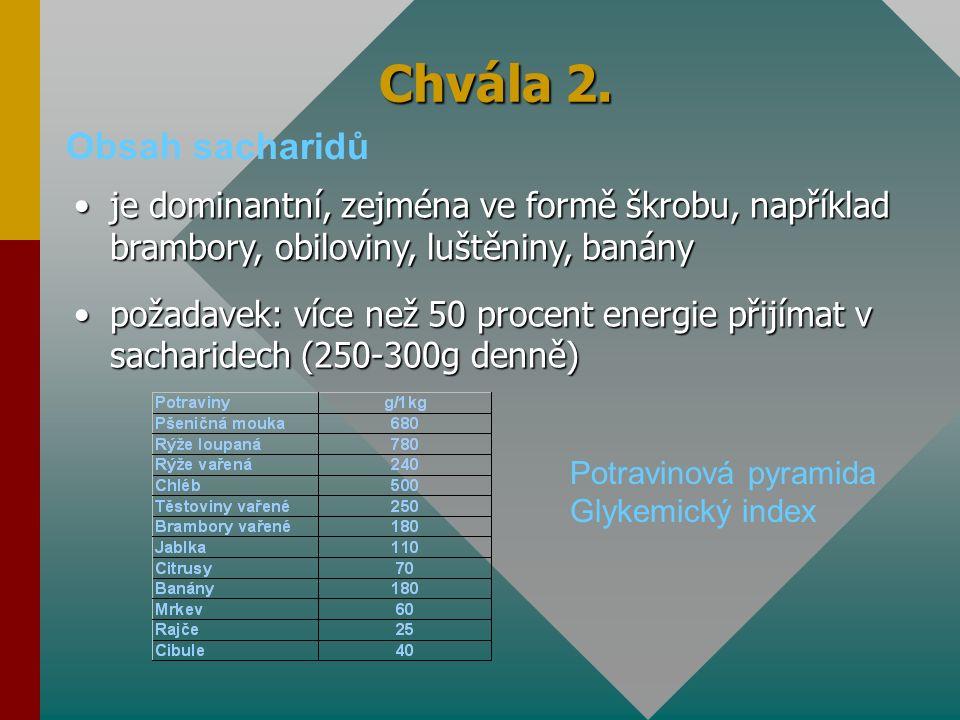Chvála 2. Obsah sacharidů je dominantní, zejména ve formě škrobu, například brambory, obiloviny, luštěniny, banányje dominantní, zejména ve formě škro