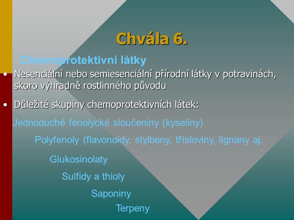 Chvála 6. Chemoprotektivní látky Nesenciální nebo semiesenciální přírodní látky v potravinách, skoro výhradně rostlinného původuNesenciální nebo semie