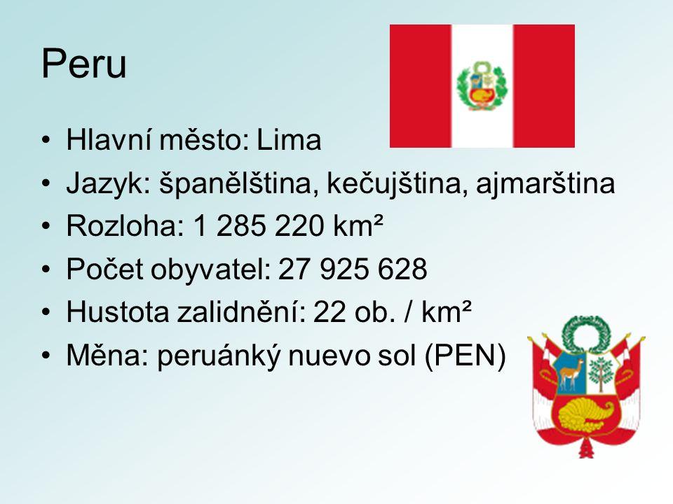 Peru Hlavní město: Lima Jazyk: španělština, kečujština, ajmarština Rozloha: 1 285 220 km² Počet obyvatel: 27 925 628 Hustota zalidnění: 22 ob.