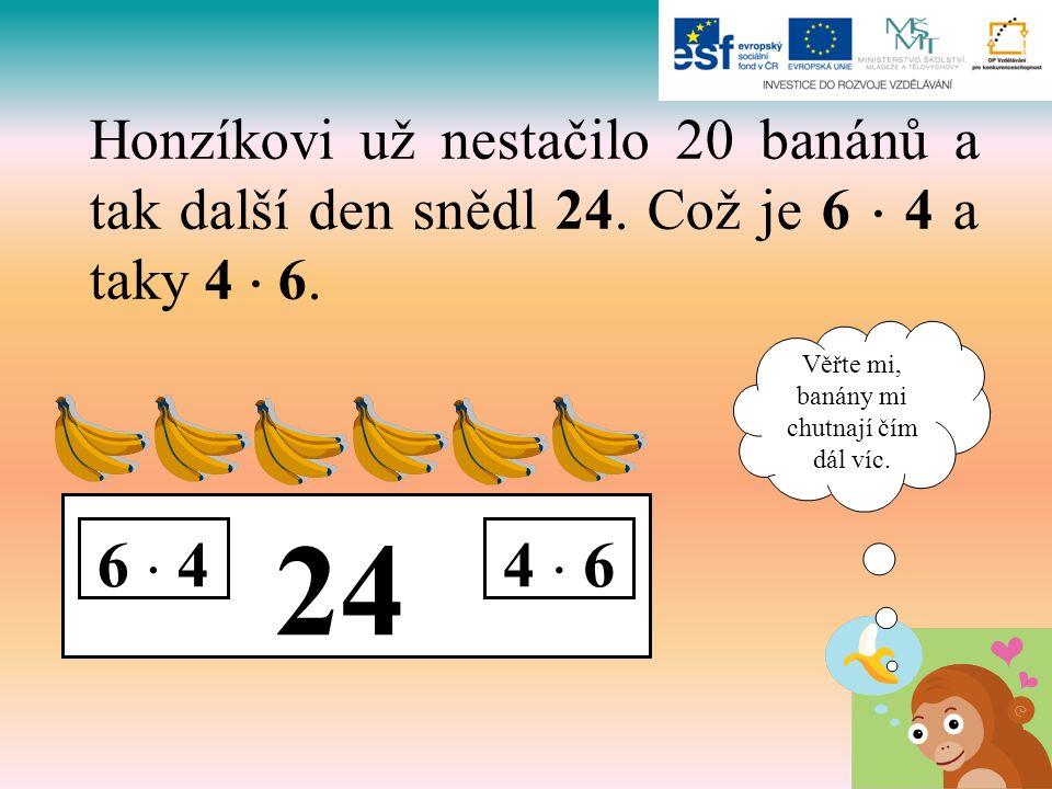 24 6  44  6 Honzíkovi už nestačilo 20 banánů a tak další den snědl 24.