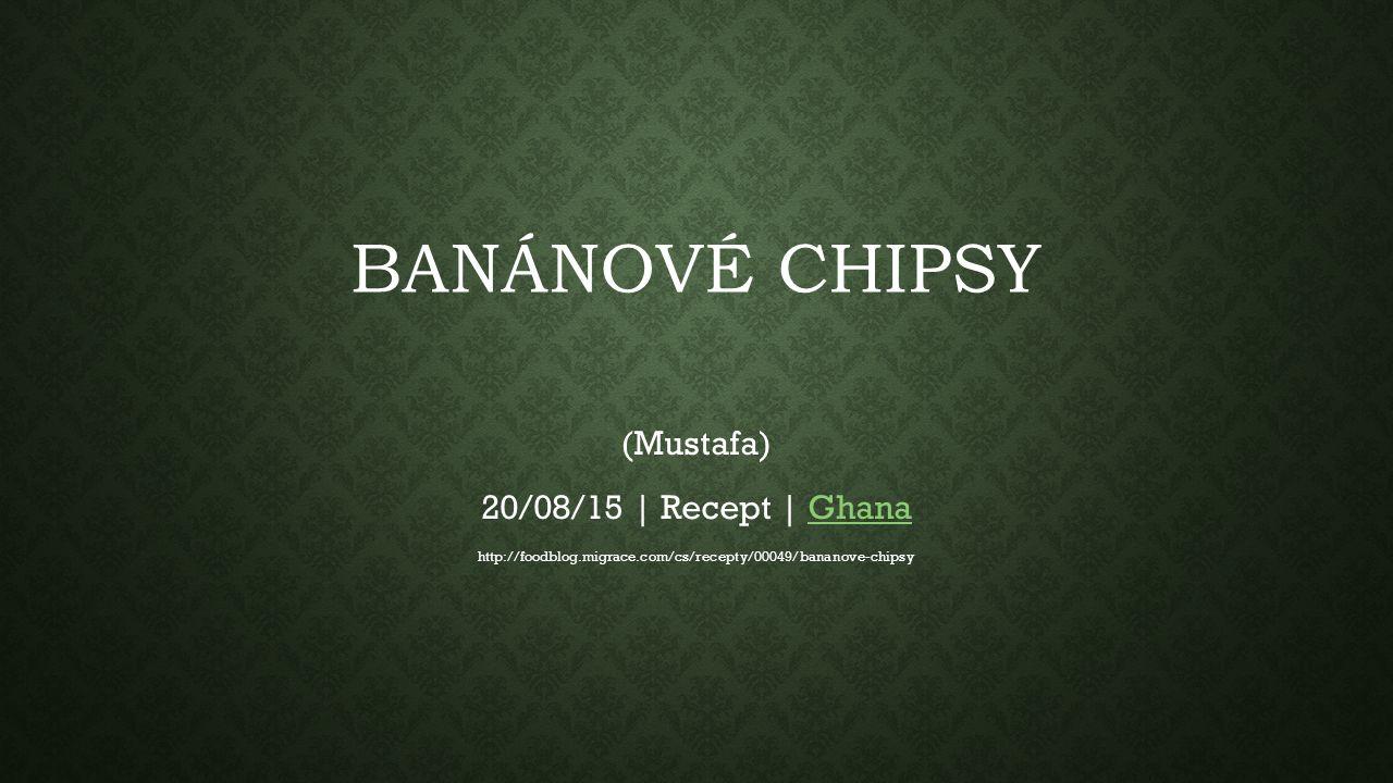 BANÁNOVÉ CHIPSY (Mustafa) 20/08/15 | Recept | GhanaGhana http://foodblog.migrace.com/cs/recepty/00049/bananove-chipsy