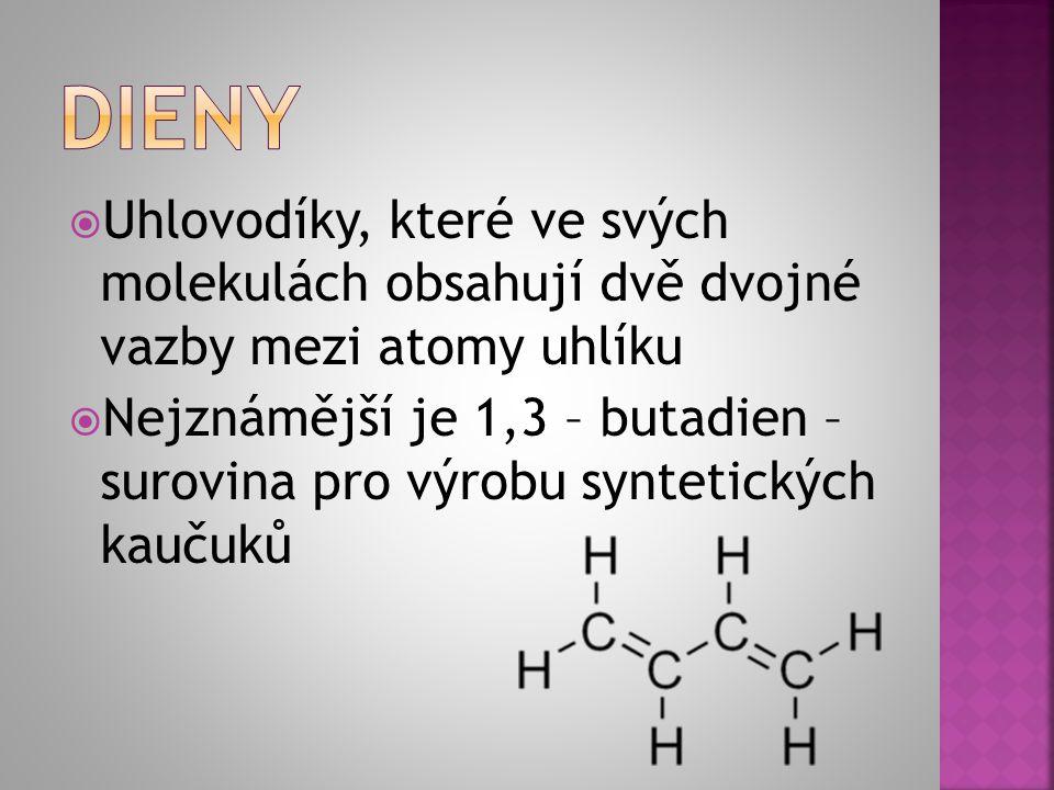  Uhlovodíky, které ve svých molekulách obsahují dvě dvojné vazby mezi atomy uhlíku  Nejznámější je 1,3 – butadien – surovina pro výrobu syntetických kaučuků