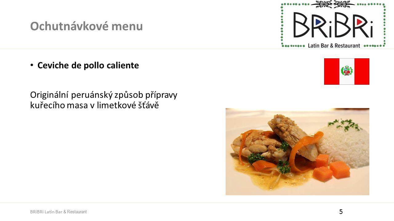 Ochutnávkové menu Ceviche de pollo caliente Originální peruánský způsob přípravy kuřecího masa v limetkové šťávě 5 BRiBRi Latin Bar & Restaurant