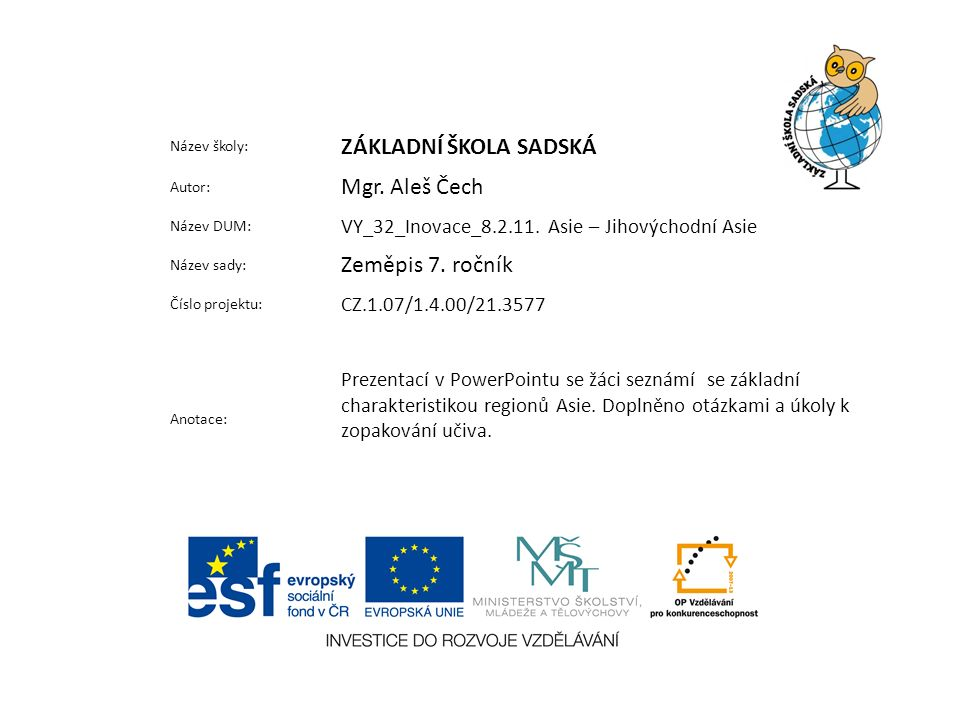 Název školy: ZÁKLADNÍ ŠKOLA SADSKÁ Autor: Mgr.Aleš Čech Název DUM: VY_32_Inovace_8.2.11.
