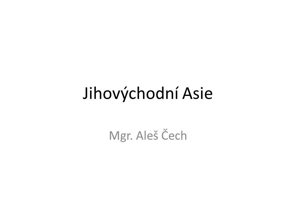 Jihovýchodní Asie Mgr. Aleš Čech