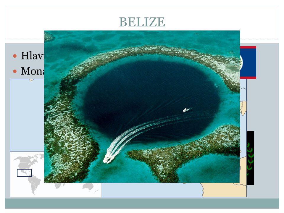BELIZE Hlavní město : Belmopan Monarchie Jazyk – angličtina Vývoz : cukr, pomerančová a grapefruitová šťáva, banány, ryby, oděvy