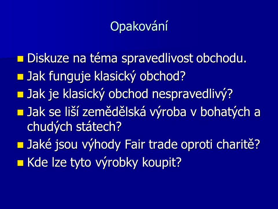 Opakování Diskuze na téma spravedlivost obchodu. Diskuze na téma spravedlivost obchodu.