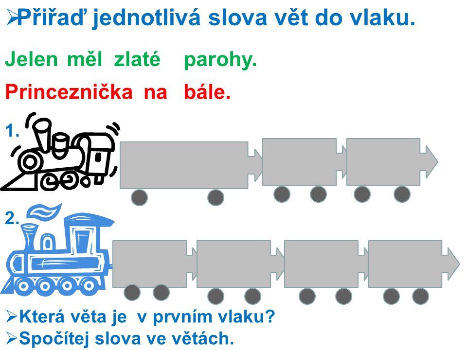  Přiřaď jednotlivá slova vět do vlaku. Jelenmělzlatéparohy.
