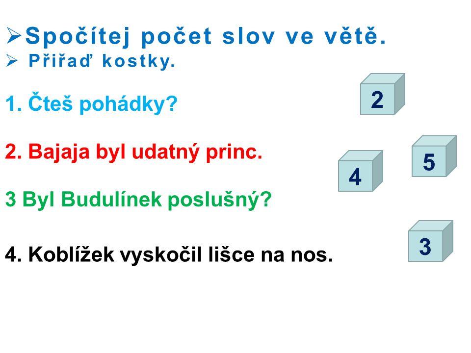  Spočítej počet slov ve větě.  Přiřaď kostky. 1.