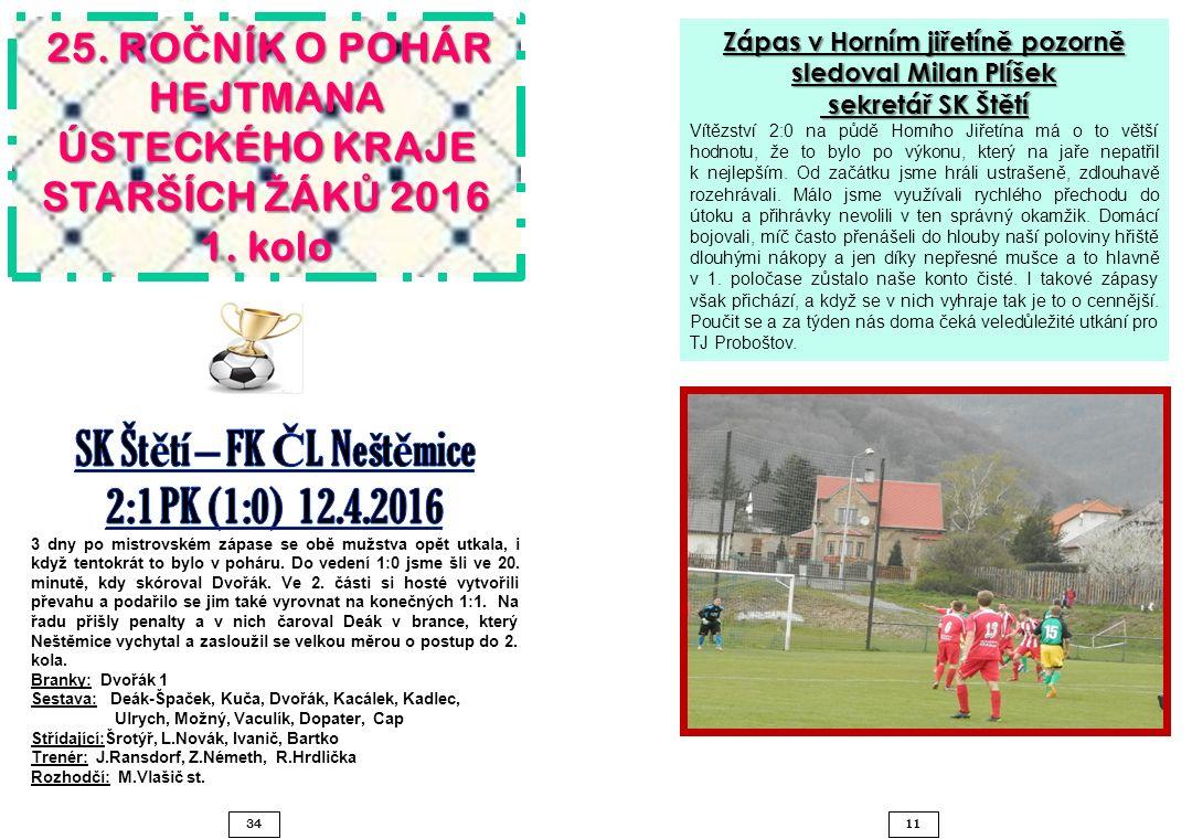11 34 Zápas v Horním jiřetíně pozorně sledoval Milan Plíšek sekretář SK Štětí sekretář SK Štětí Vítězství 2:0 na půdě Horního Jiřetína má o to větší h