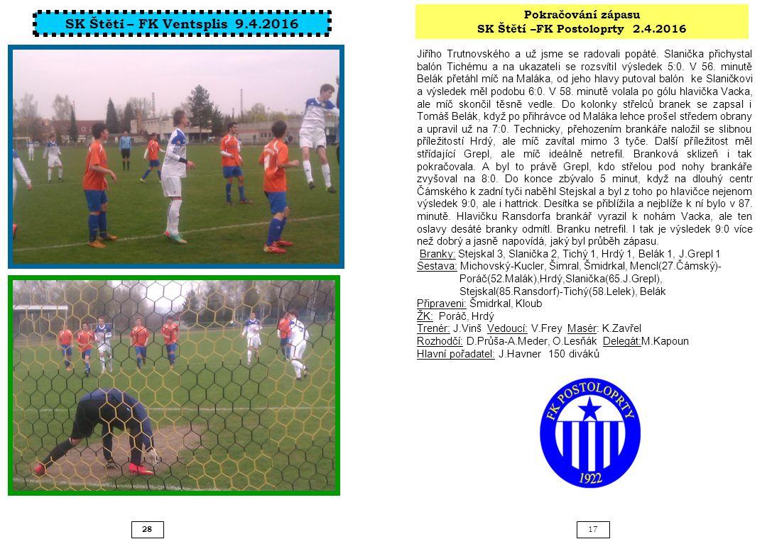 28 17 Pokračování zápasu SK Štětí –FK Postoloprty 2.4.2016 Jiřího Trutnovského a už jsme se radovali popáté. Slanička přichystal balón Tichému a na uk
