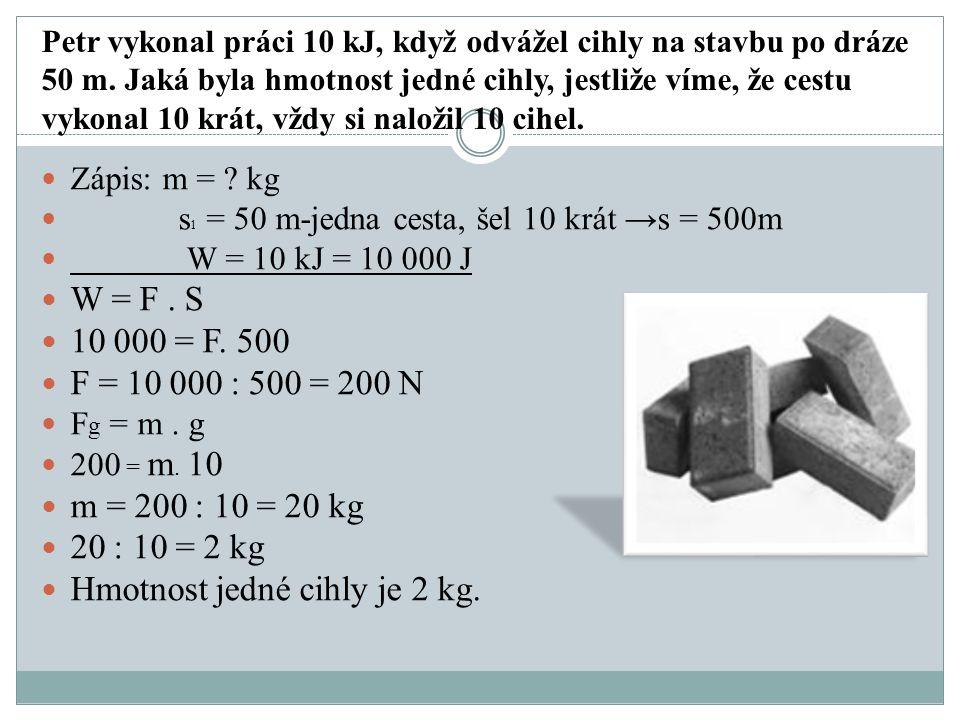 Jakou práci vykoná automobil o hmotnosti 1 100 kg, jestliže ujede vzdálenost 25 km.