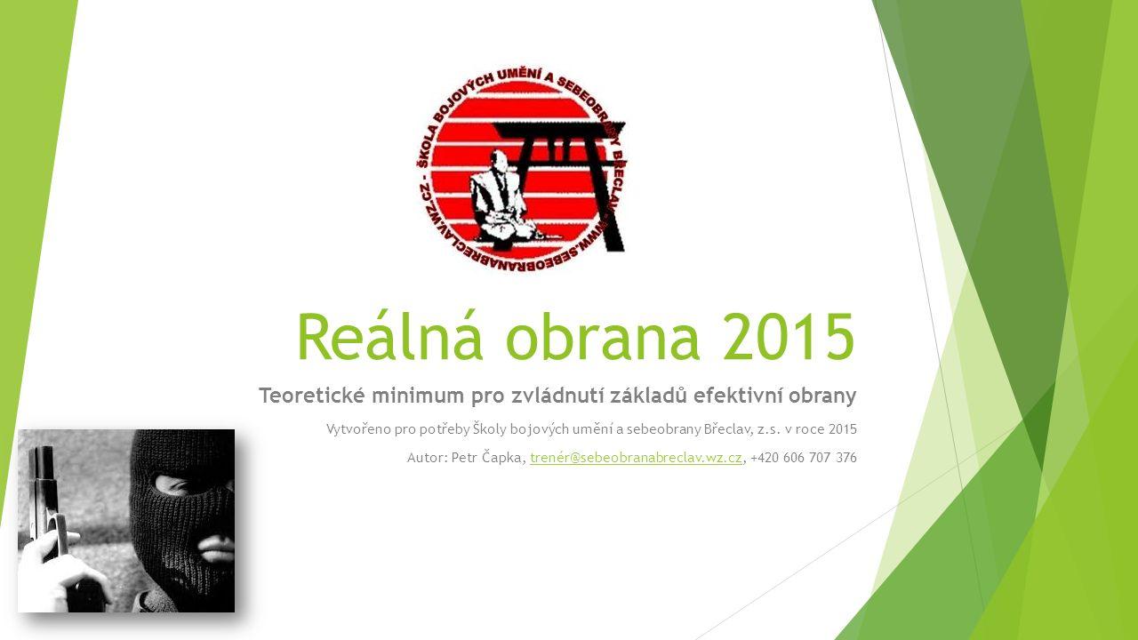 Reálná obrana 2015 Teoretické minimum pro zvládnutí základů efektivní obrany Vytvořeno pro potřeby Školy bojových umění a sebeobrany Břeclav, z.s.