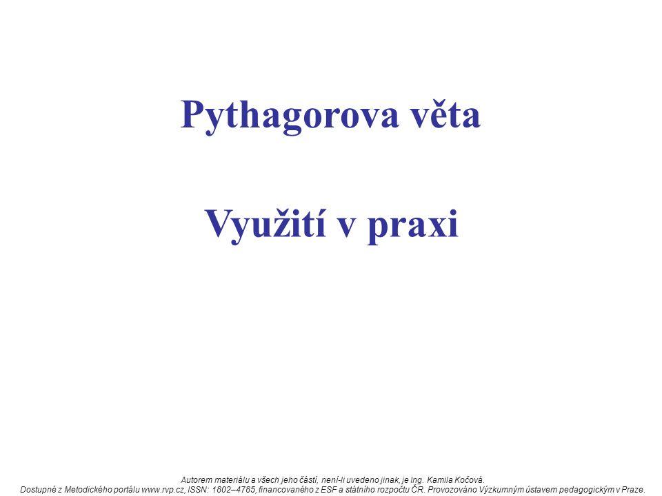 Využití v praxi Pythagorova věta Autorem materiálu a všech jeho částí, není-li uvedeno jinak, je Ing.