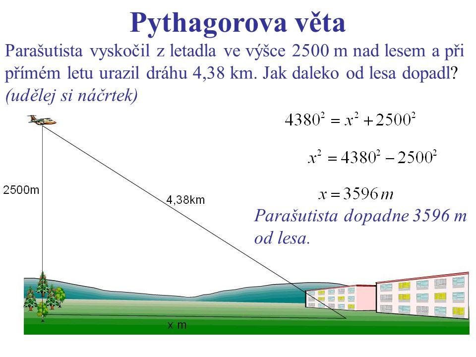 Pythagorova věta Parašutista vyskočil z letadla ve výšce 2500 m nad lesem a při přímém letu urazil dráhu 4,38 km.