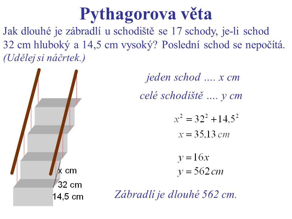 Pythagorova věta Jak dlouhé je zábradlí u schodiště se 17 schody, je-li schod 32 cm hluboký a 14,5 cm vysoký.
