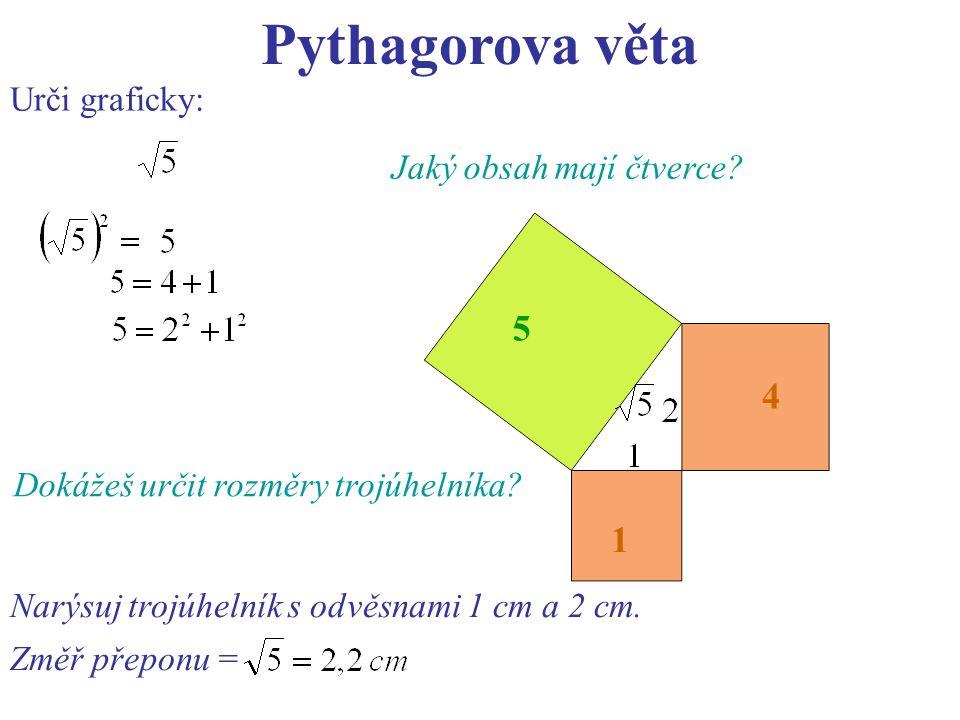 Pythagorova věta Urči graficky: 5 1 4 Dokážeš určit rozměry trojúhelníka.
