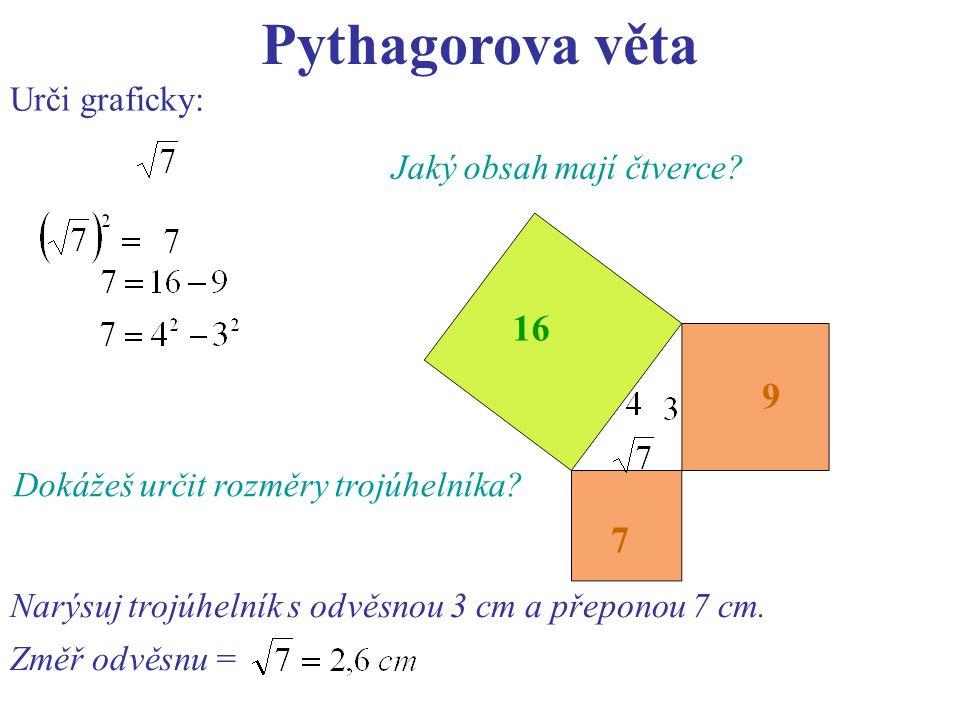 Pythagorova věta Urči graficky: 16 7 9 Dokážeš určit rozměry trojúhelníka.