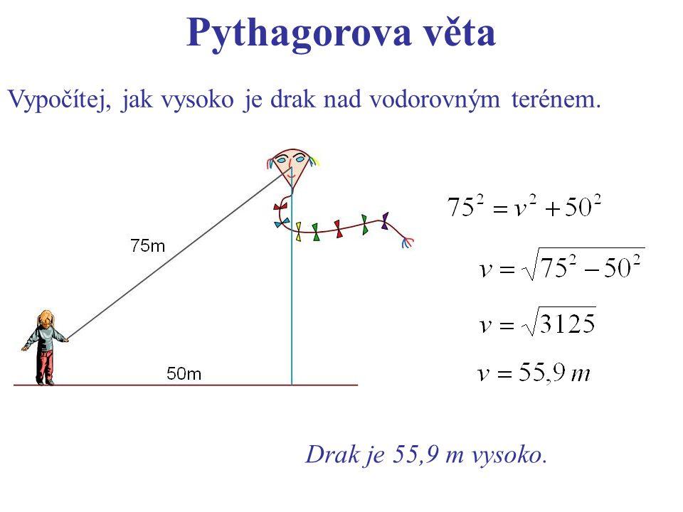 Pythagorova věta Vypočítej, jak vysoko je drak nad vodorovným terénem. Drak je 55,9 m vysoko.