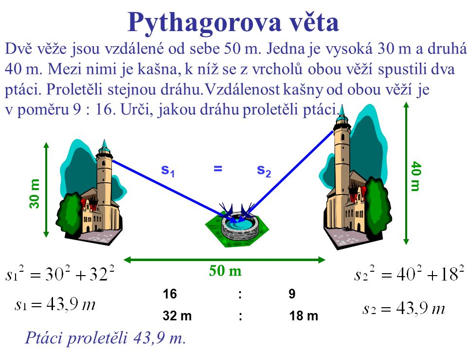 50 m s 1 = s 2 16 : 9 30 m 40 m 32 m : 18 m Dvě věže jsou vzdálené od sebe 50 m.