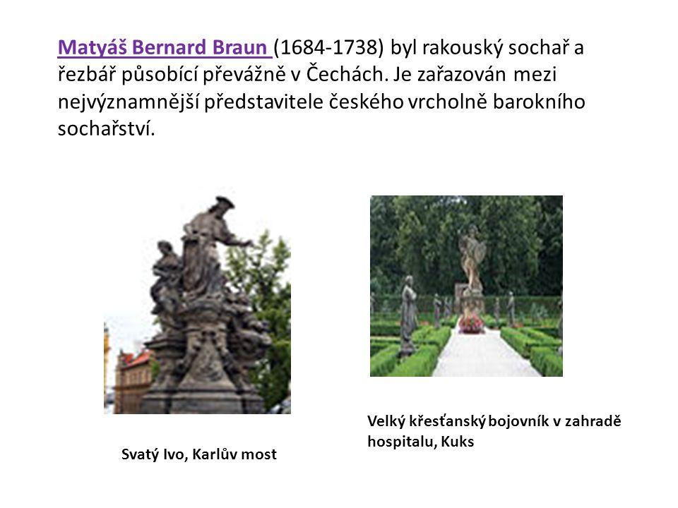 Matyáš Bernard Braun (1684-1738) byl rakouský sochař a řezbář působící převážně v Čechách.