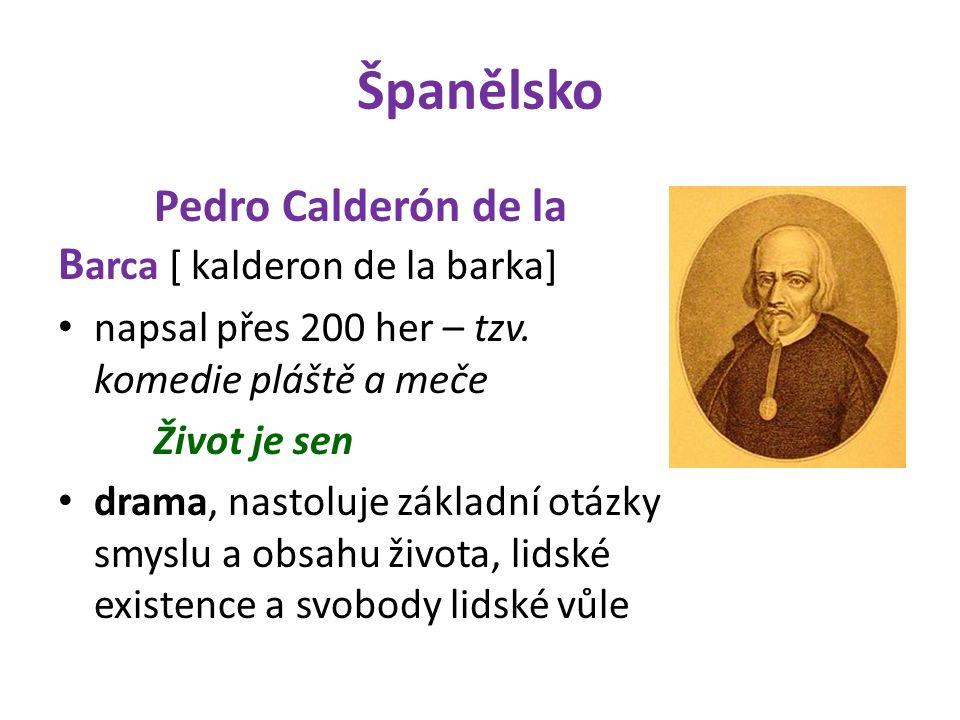 Španělsko Pedro Calderón de la B arca [ kalderon de la barka] napsal přes 200 her – tzv.