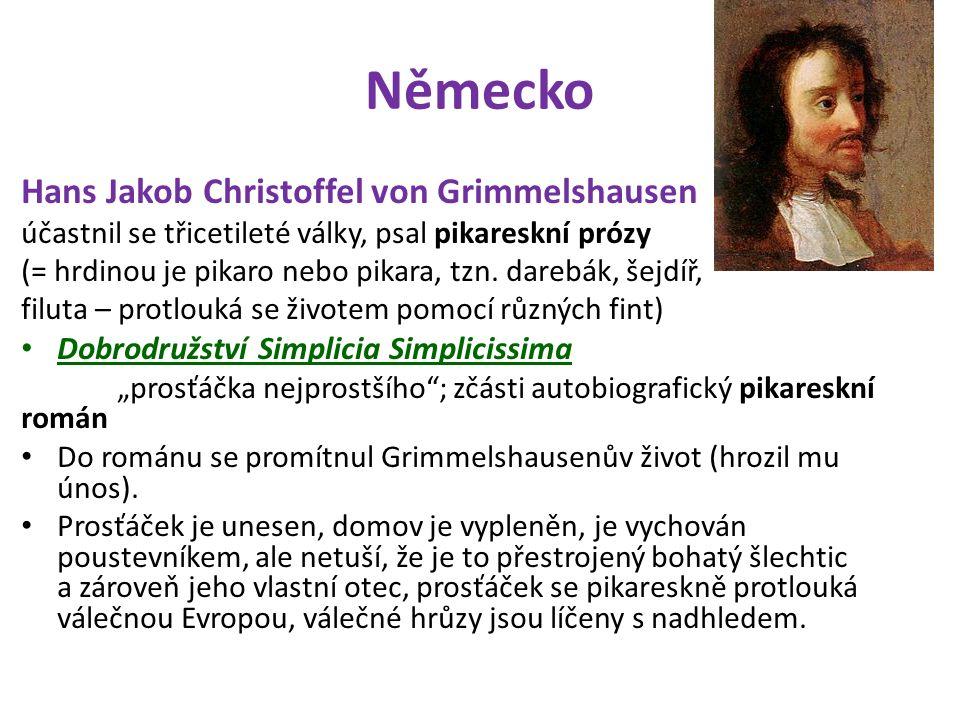 Německo Hans Jakob Christoffel von Grimmelshausen účastnil se třicetileté války, psal pikareskní prózy (= hrdinou je pikaro nebo pikara, tzn.