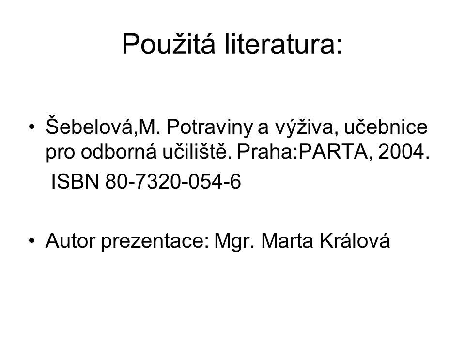 Použitá literatura: Šebelová,M. Potraviny a výživa, učebnice pro odborná učiliště.