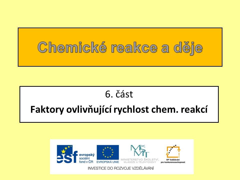 6. část Faktory ovlivňující rychlost chem. reakcí