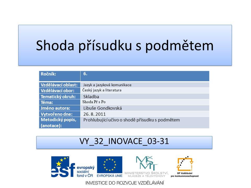 Shoda přísudku s podmětem VY_32_INOVACE_03-31 Ročník: 6.