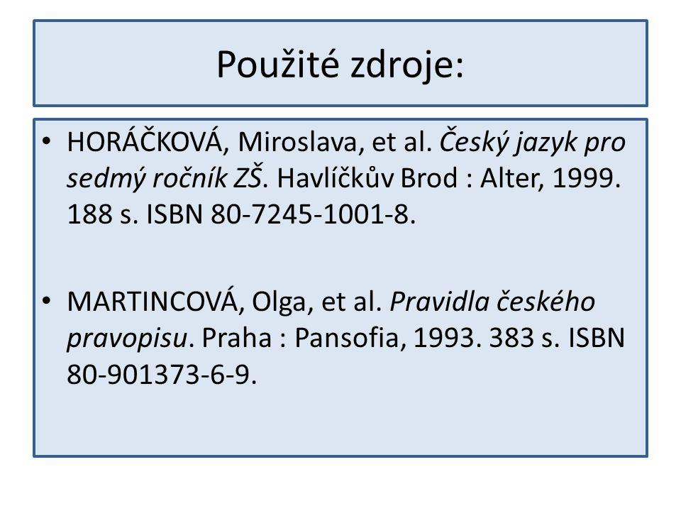 Použité zdroje: HORÁČKOVÁ, Miroslava, et al. Český jazyk pro sedmý ročník ZŠ.