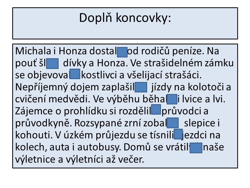 Doplň koncovky: Michala i Honza dostali od rodičů peníze.