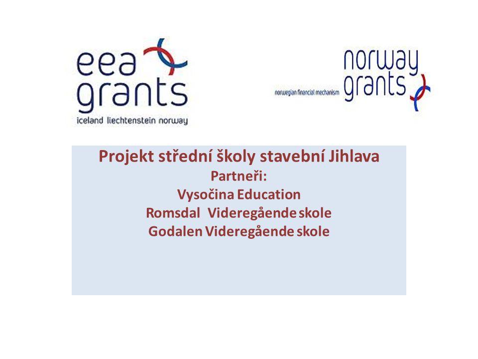 Projekt střední školy stavební Jihlava Partneři: Vysočina Education Romsdal Videregående skole Godalen Videregående skole