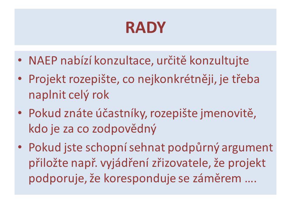RADY NAEP nabízí konzultace, určitě konzultujte Projekt rozepište, co nejkonkrétněji, je třeba naplnit celý rok Pokud znáte účastníky, rozepište jmenovitě, kdo je za co zodpovědný Pokud jste schopní sehnat podpůrný argument přiložte např.