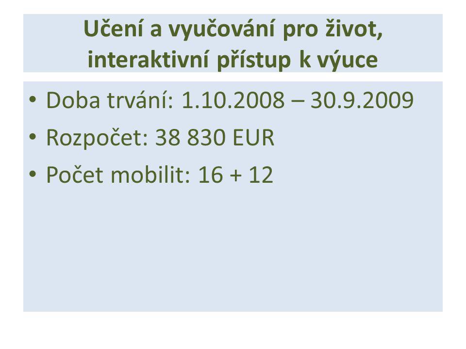 Učení a vyučování pro život, interaktivní přístup k výuce Doba trvání: 1.10.2008 – 30.9.2009 Rozpočet: 38 830 EUR Počet mobilit: 16 + 12