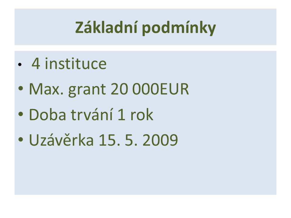 Základní podmínky 4 instituce Max. grant 20 000EUR Doba trvání 1 rok Uzávěrka 15. 5. 2009