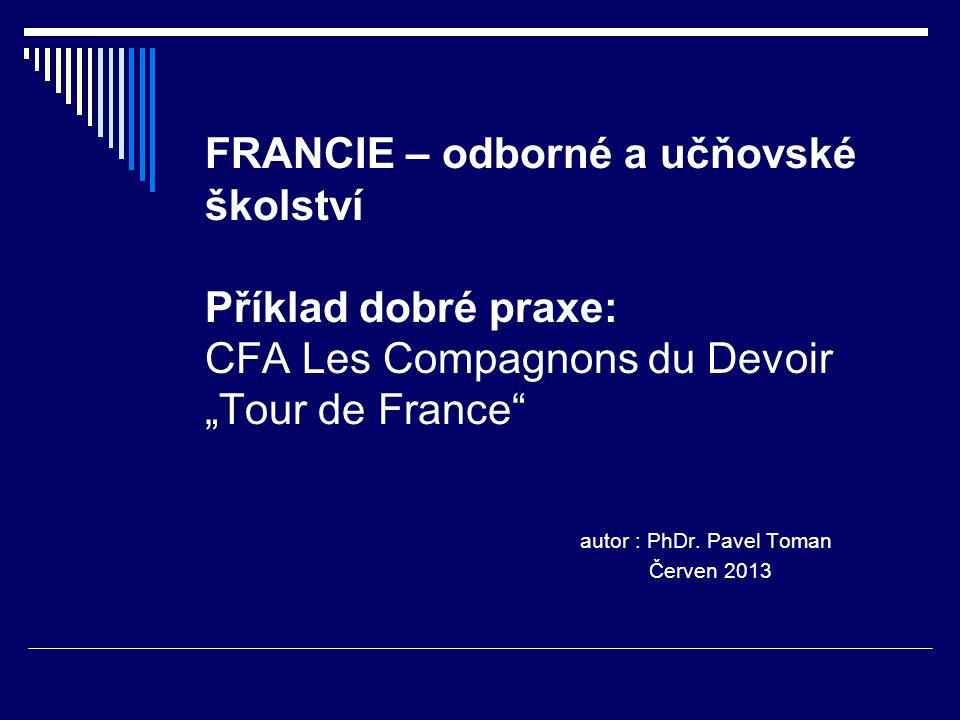 """FRANCIE – odborné a učňovské školství Příklad dobré praxe: CFA Les Compagnons du Devoir """"Tour de France"""" autor : PhDr. Pavel Toman Červen 2013"""