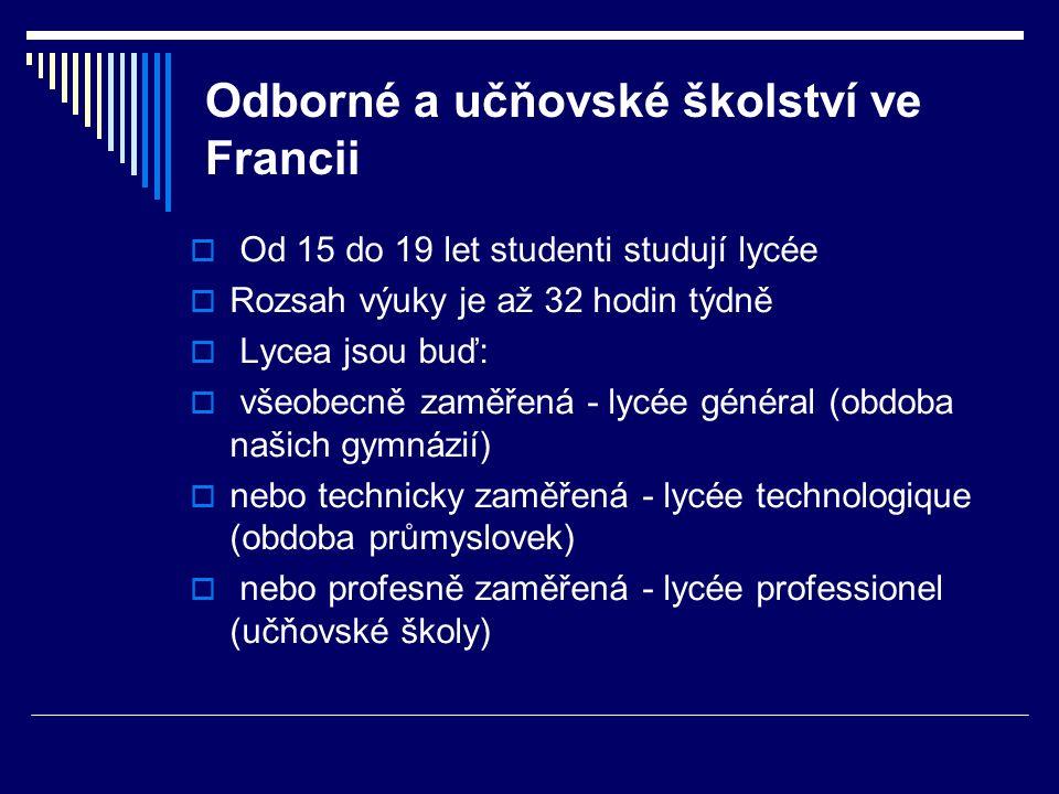Odborné a učňovské školství ve Francii  Od 15 do 19 let studenti studují lycée  Rozsah výuky je až 32 hodin týdně  Lycea jsou buď:  všeobecně zamě