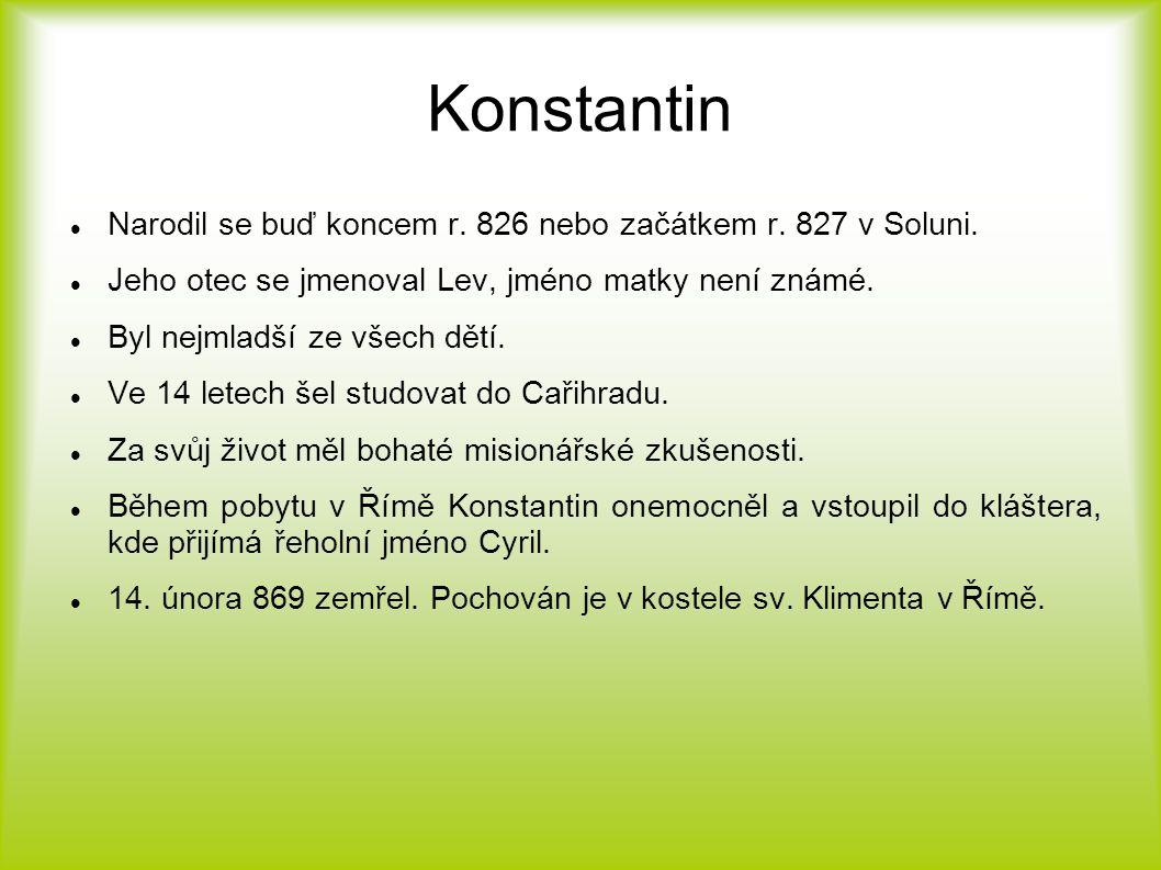 Konstantin Narodil se buď koncem r. 826 nebo začátkem r. 827 v Soluni. Jeho otec se jmenoval Lev, jméno matky není známé. Byl nejmladší ze všech dětí.