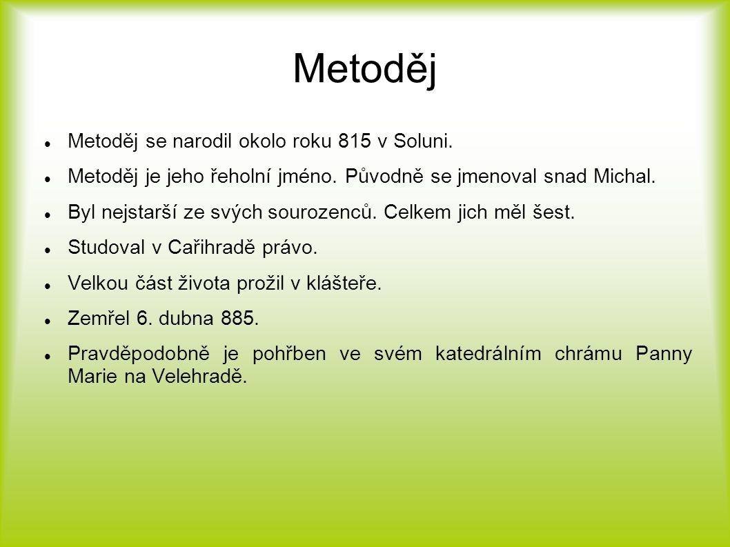 Metoděj Metoděj se narodil okolo roku 815 v Soluni. Metoděj je jeho řeholní jméno. Původně se jmenoval snad Michal. Byl nejstarší ze svých sourozenců.