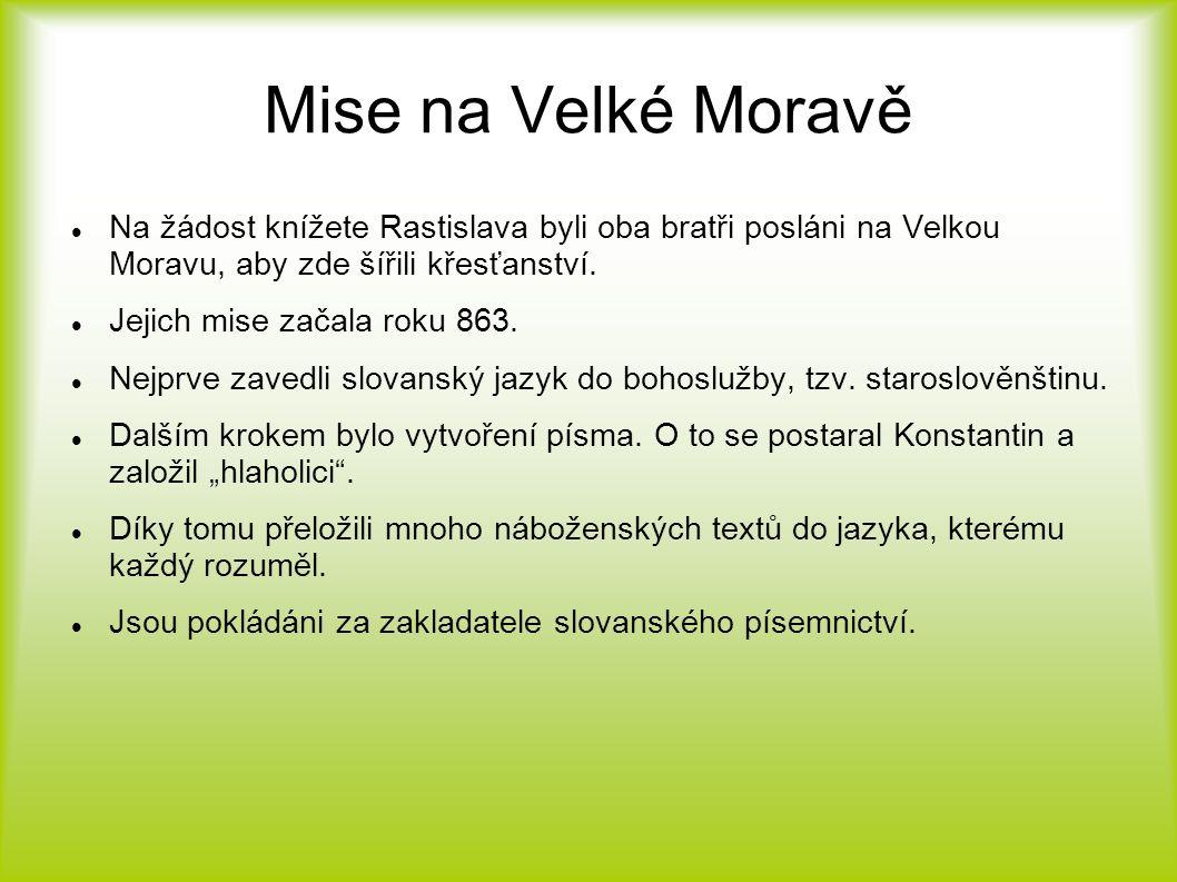 Mise na Velké Moravě Na žádost knížete Rastislava byli oba bratři posláni na Velkou Moravu, aby zde šířili křesťanství. Jejich mise začala roku 863. N