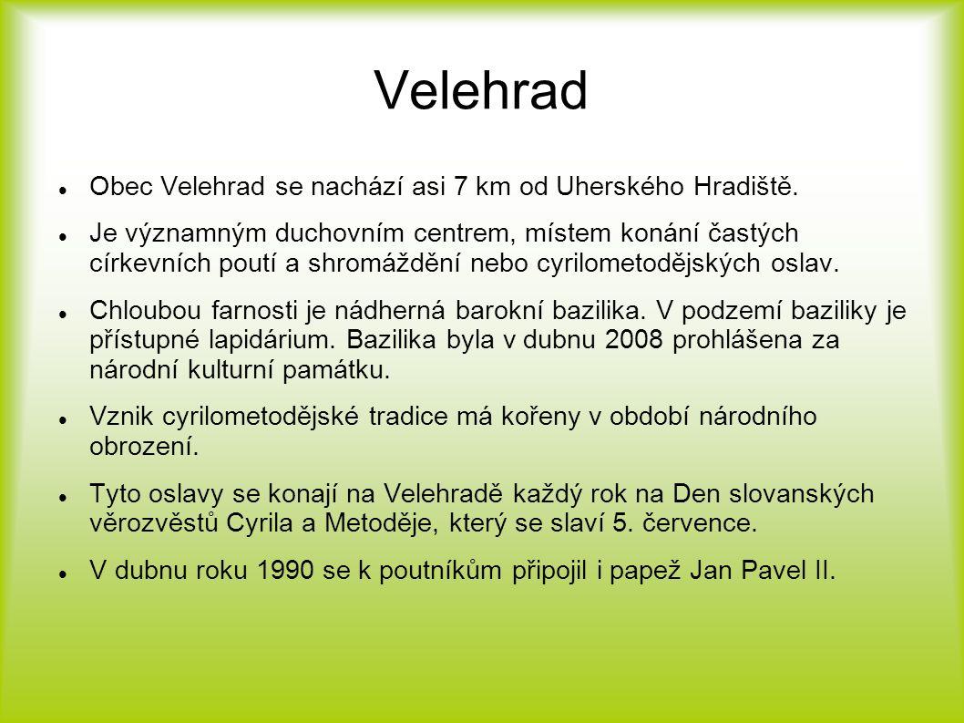 Velehrad Obec Velehrad se nachází asi 7 km od Uherského Hradiště.