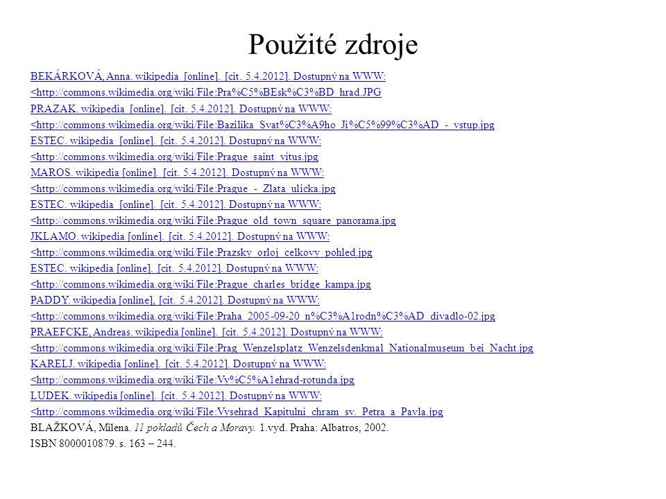 Použité zdroje BEKÁRKOVÁ, Anna. wikipedia [online]. [cit. 5.4.2012]. Dostupný na WWW: <http://commons.wikimedia.org/wiki/File:Pra%C5%BEsk%C3%BD_hrad.J