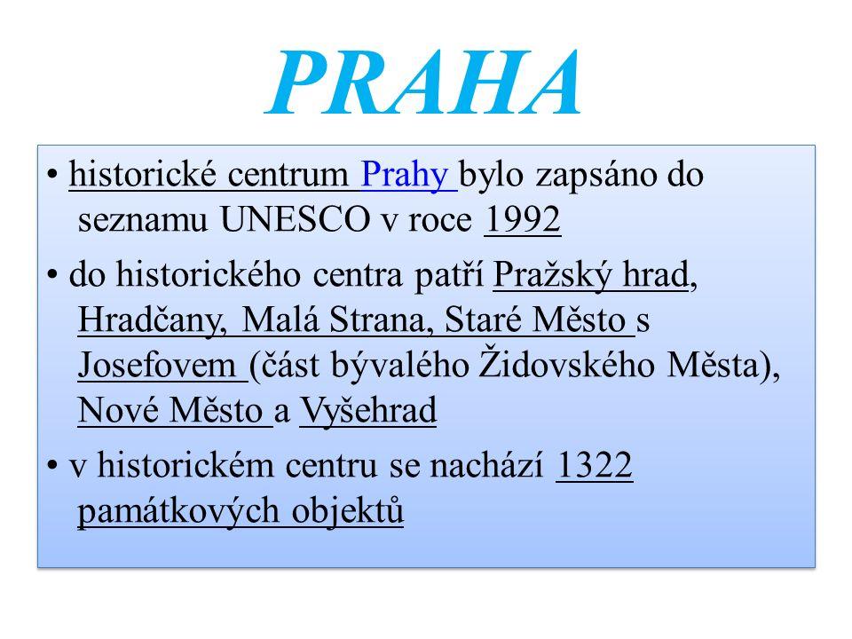 historické centrum Prahy bylo zapsáno do seznamu UNESCO v roce 1992Prahy do historického centra patří Pražský hrad, Hradčany, Malá Strana, Staré Město