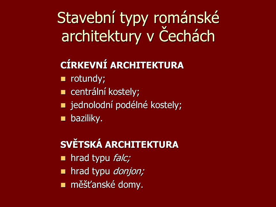 Stavební typy románské architektury v Čechách CÍRKEVNÍ ARCHITEKTURA rotundy; rotundy; centrální kostely; centrální kostely; jednolodní podélné kostely; jednolodní podélné kostely; baziliky.