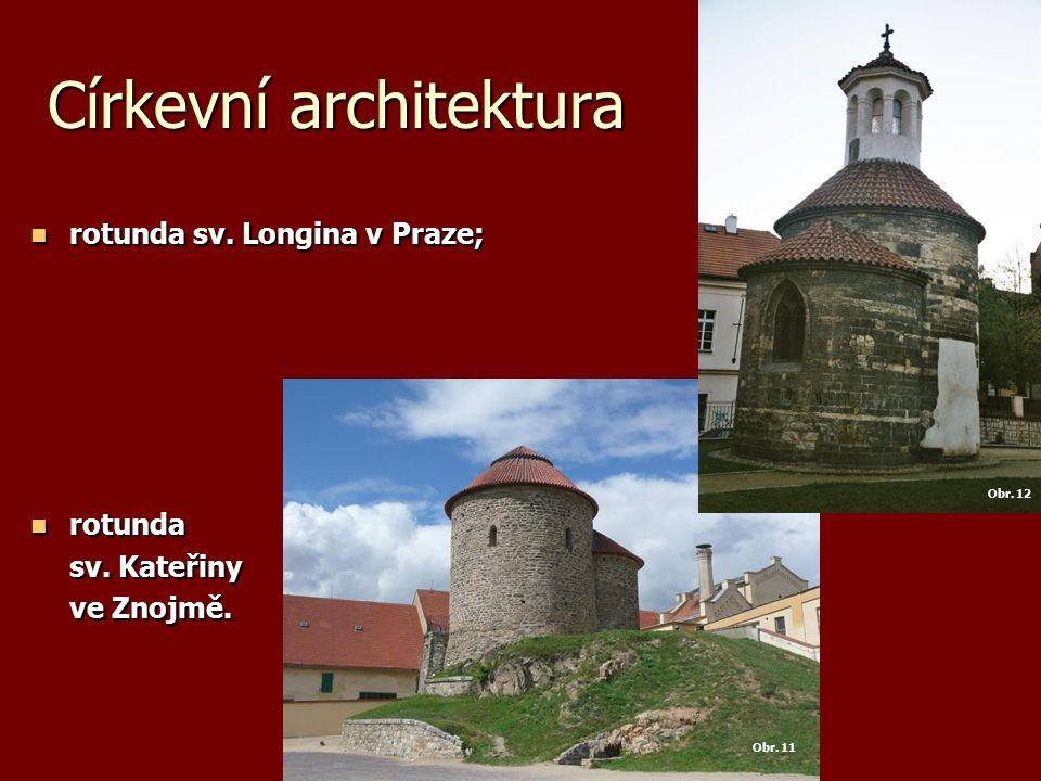 Církevní architektura rotunda sv. Longina v Praze; rotunda sv. Longina v Praze; rotunda rotunda sv. Kateřiny ve Znojmě. Obr. 11 Obr. 12
