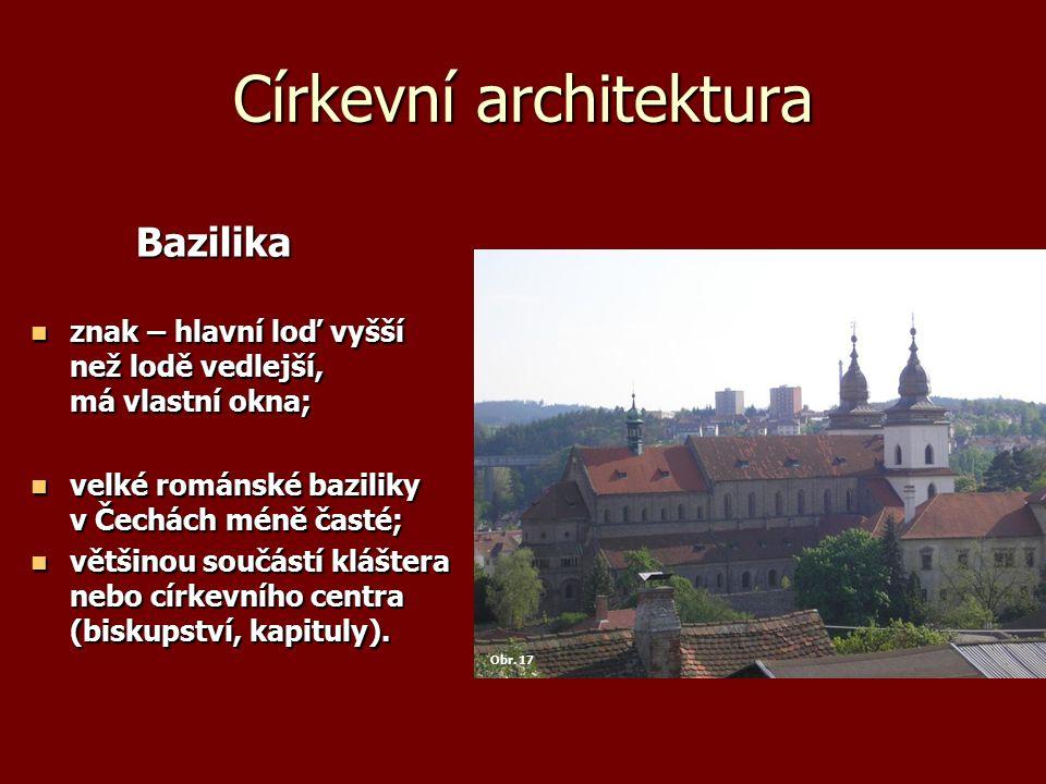 Církevní architektura Bazilika znak – hlavní loď vyšší než lodě vedlejší, má vlastní okna; znak – hlavní loď vyšší než lodě vedlejší, má vlastní okna;