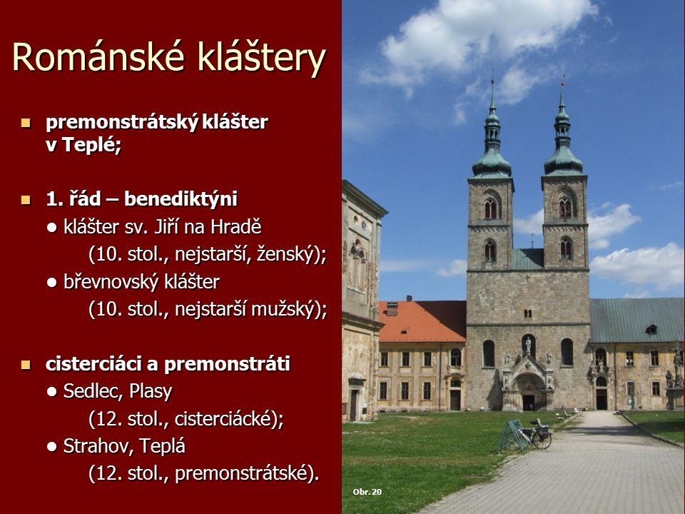 Románské kláštery premonstrátský klášter v Teplé; premonstrátský klášter v Teplé; 1. řád – benediktýni 1. řád – benediktýni klášter sv. Jiří na Hradě