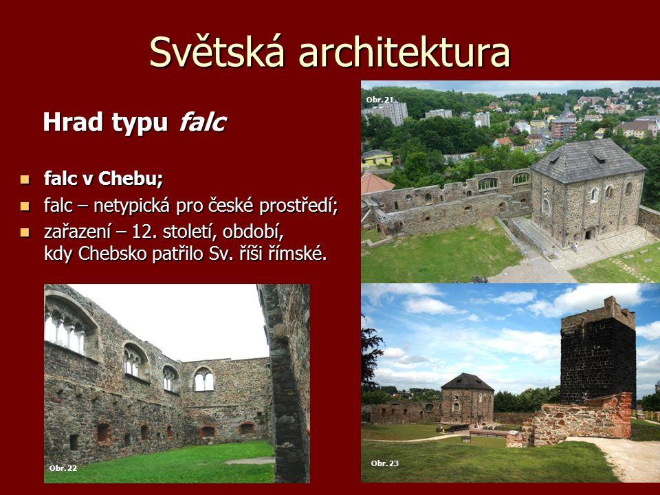 Světská architektura Hrad typu falc Hrad typu falc falc v Chebu; falc v Chebu; falc – netypická pro české prostředí; falc – netypická pro české prostř